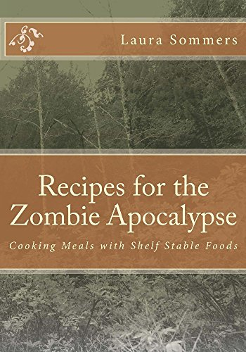 Recipes for the Zombie Apocalypse: Cooking Meals with Shelf Stable Foods (Zombie Apocalypse Cookbook Book 1) (English Edition) - Low-storage-shelf