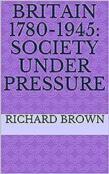 Britain 1780-1945: Society under Pressure