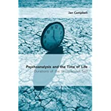 Psychoanalysis and the Time of Life: Durations of the Unconscious Self