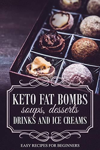 KETO FAT BOMBS SOUPS, DESSERTS, DRINKS AND ICE CREAMS; EASY RECIPES FOR BEGINNERS (English Edition)