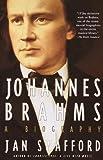 Johannes Brahms: A Biography by Jan Swafford (1999-12-07)