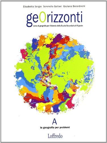 Georizzonti. Corso di geografia. Vol. A: Problemi. Per il biennio delle Scuole superiori