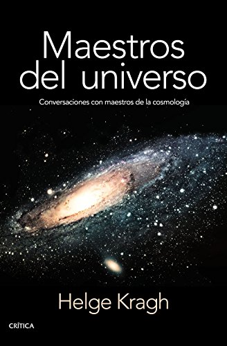 Maestros del universo : conversaciones con los cosmólogos del pasado por Helge Kragh