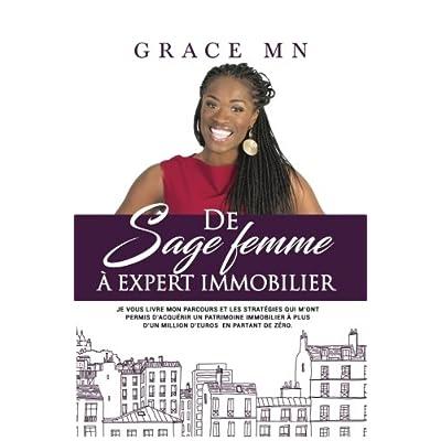 De sage femme à expert immobilier: Je vous livre mon parcours et les stratégies qui m'ont permis d'acquérir un patrimoine immobilier à plus d'un million d'euros en partant de zéro