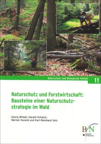 Naturschutz und Forstwirtschaft: Bausteine einer Nutzungsstrategie im Wald: Ergebnisse aus dem F+E-Vorhaben