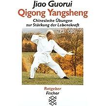Qigong Yangsheng: Chinesische Übungen zur Stärkung der Lebenskraft