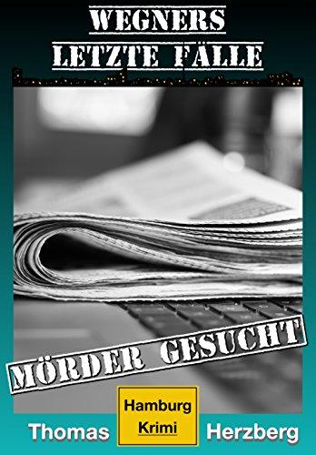 Mörder gesucht (Wegners letzte Fälle): Hamburg Krimi (German Edition) par Thomas Herzberg