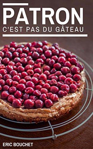 Patron, c'est pas du gâteau ! par Eric Bouchet