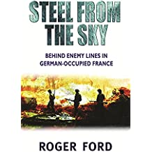 Steel from the Sky: The Jedburgh raiders, France 1944 (Cassell)