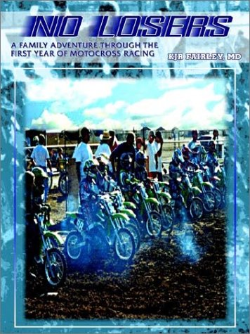 No Losers: A Family Adventure Through the First Year of Motocross Racing por MD Kjr Fairley
