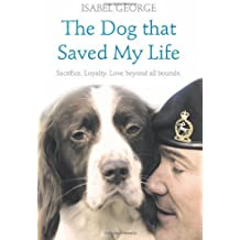 The Dog that Saved My Life by Isabel George (2010-01-21)