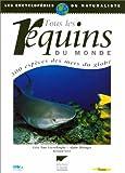 TOUS LES REQUINS DU MONDE. 300 espèces des mers du globe