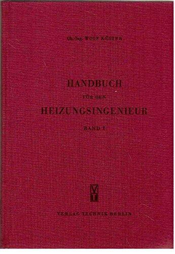 Handbuch für den Heizungsingenieur Band 1 Klimatisch-physiologische Grundlagen / Wärmeübertragung / Wärmebedarf/ Grundlagen für die Projektierung von Heizungsanlagen/ Wärmebedarfsberechnung / Brennstoffe / Wärmeerzeugung