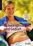 Der große TRIAS-Ratgeber Schwangerschaft und Geburt: Mit großem Sonderteil: Die