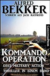 Kommando-Operation: Drei Military Action Thriller
