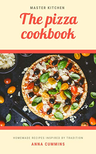 The Pizza Cookbook: Easy and Healthy Recipes for Beginners and Advanced User (English Edition)
