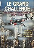 Le grand challenge: À la poursuite du fabuleux record de Howard Hughes : Hubert Auriol, Patrick Fourticq, Henri Pescarolo, Arthur Powell