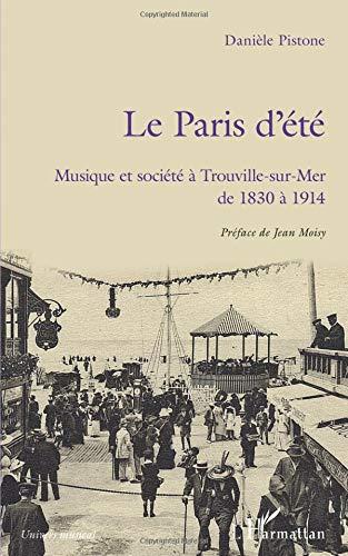 Le Paris d'été: Musique et société à Trouville-sur-Mer de 1830 à 1914 par  Danièle Pistone