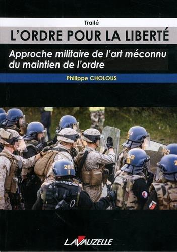 L'Ordre pour la liberté, Approche militaire de l'art méconnu du maintien de l'ordre - Traité par Philippe Cholous