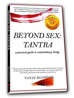 Beyond Sex: Tantra -a practical guide to extraordinary living (English Edition) par [Diamond, Tanja]
