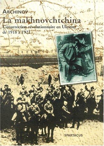 La makhanovchtchina : l'insurrection rvolutionnaire en Ukraine de 1918  1921