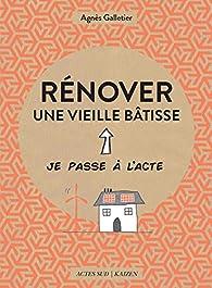 Rénover une vieille bâtisse par Agnès Galletier