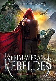 La primavera de los rebeldes par Morgan Rhodes