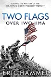 Two Flags over Iwo Jima: Solving the Mystery of the U.S. Marine Corps' Proudest Moment (English Edition)