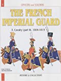 The French Imperial Guard: Volume 3: Cavalry - 1804-1815: v. 3,Pt. II (Officers & Soldiers)