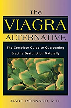 The Viagra Alternative: The Complete Guide to Overcoming Erectile Dysfunction Naturally (English Edition) von [Bonnard M.D., Marc]