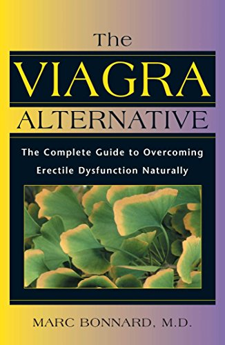 The Viagra Alternative: The Complete Guide to Overcoming Erectile Dysfunction Naturally: The...