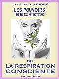 Telecharger Livres LES POUVOIRS SECRETS DE LA RESPIRATION CONSCIENTE (PDF,EPUB,MOBI) gratuits en Francaise