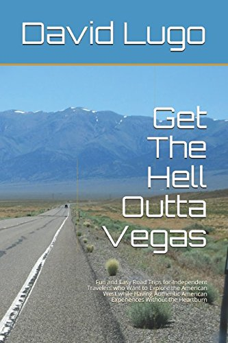 get-the-hell-outta-vegas-fun-and-easy-road-trips-for-independent-travelers-who-want-to-explore-the-a