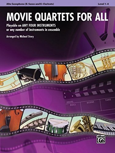 Movie Quartets for All - Alto Saxophone (Eb Saxes and Eb Clarinets): Playable on Any Four Instruments or Any Number of Instruments in Ensemble (Movie Instrumental Ensembles for All)