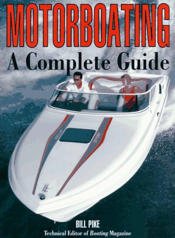 Motorboating: A Complete Guide por Bill Pike