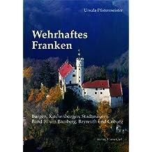 Wehrhaftes Franken - Burgen, Kirchenburgen, Stadtmauern: Band 3: um Bamberg, Bayreuth und Coburg