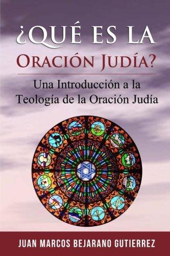 ¿Qué es la Oración Judía?: Una introducción a la teología de la oración judía