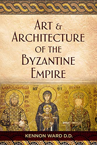 The Art & Architecture of the Byzantine Empire (English Edition)