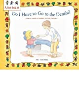 Do I Have to Go to the Dentist?: A First Look at Healthy Teeth (First Look at Books (Paperback)) (Paperback) - Common
