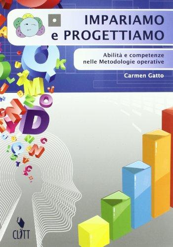Impariamo e progettiamo. Abilit e competenze nelle metodologie operative. Per le Scuole superiori. Con espansione online