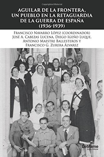 Aguilar de la Frontera, un pueblo en la retaguardia de la Guerra Civil (1936-1939) (Novela)