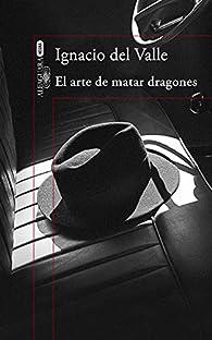 El arte de matar dragones par Ignacio del Valle