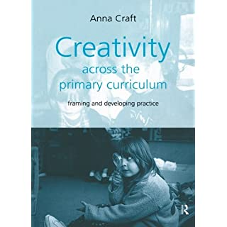 Creativity Across the Primary Curriculum: Framing and Developing Practice: Principles and Practice