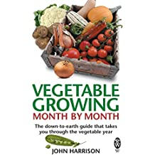 Vegetable Growing Month-by-Month: The down-to-earth guide that takes you through the vegetable year (English Edition)