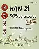 Han Zi 505 Caractères Chinois en Fiches Apprendre et Réviser les Caractères Indispensables