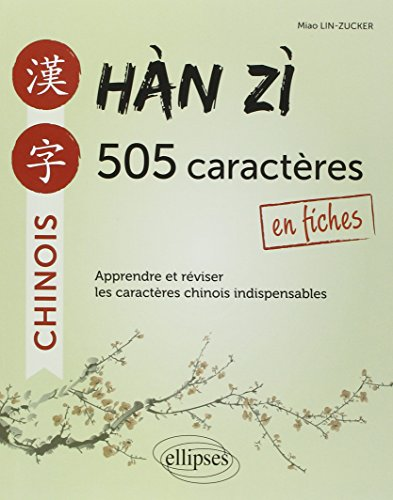 Han Zi 505 Caractères Chinois en Fiches Apprendre et Réviser les Caractères Indispensables par Miao Lin-Zucker
