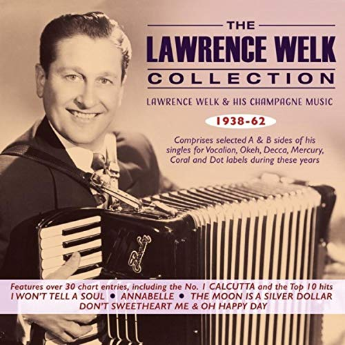 The Lawrence Welk Collection: Lawrence Welk & His Champagne Music 1938-62