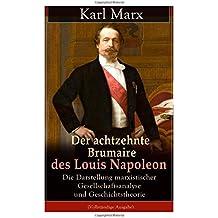 Der achtzehnte Brumaire des Louis Napoleon: Die Darstellung marxistischer Gesellschaftsanalyse und Geschichtstheorie (Vollständige Ausgabe)