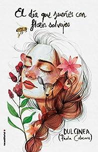 El día que sueñes con flores salvajes par Dulcinea (Paola Calasanz)