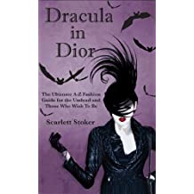 Dracula in Dior: The Ultimate A-Z Fashion Guide for the Undead and Those Who Wish To Be (English Edition)